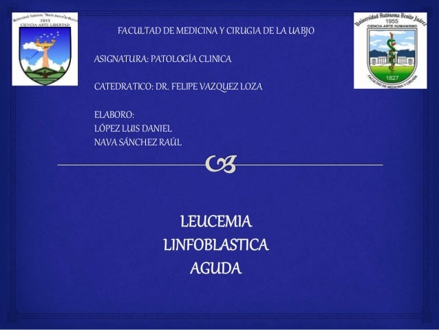FACULTAD DE MEDICINA Y CIRUGIA DE LA UABJO ASIGNATURA: PATOLOGÍA CLINICA CATEDRATICO: DR. FELIPE VAZQUEZ LOZA ELABORO: LÓP...