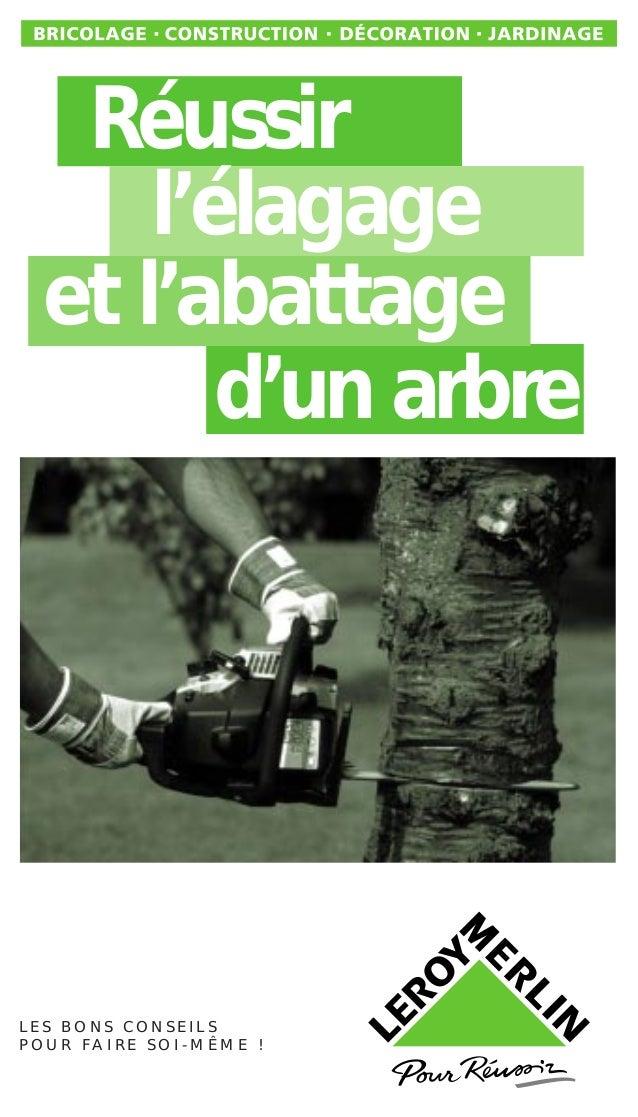 L E S B O N S C O N S E I L S P O U R F A I R E S O I - M Ê M E ! Réussir l'élagage et l'abattage d'un arbre