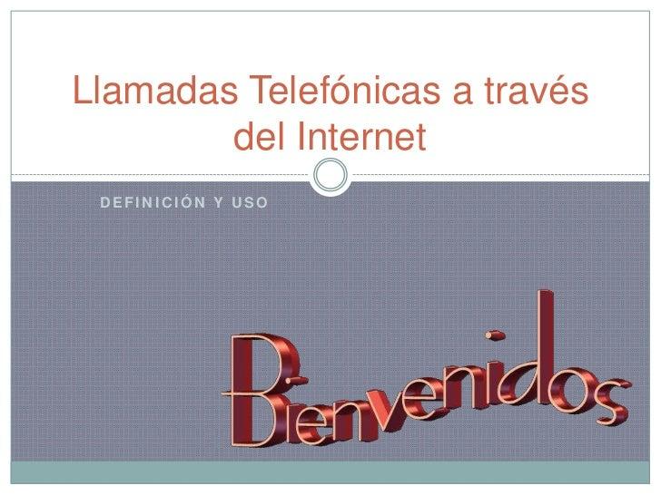 Llamadas Telefónicas a través del Internet<br />Definición y Uso<br />