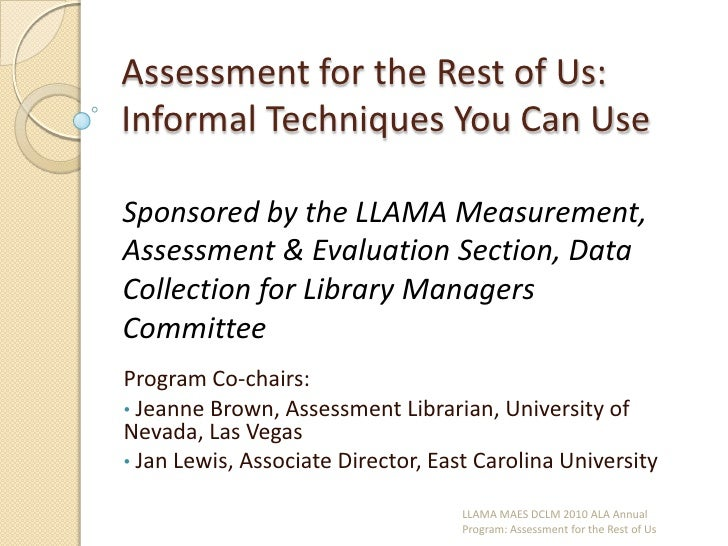 Assessment for the Rest of Us: Informal Techniques You Can Use <br />Sponsored by the LLAMA Measurement, Assessment & Eval...