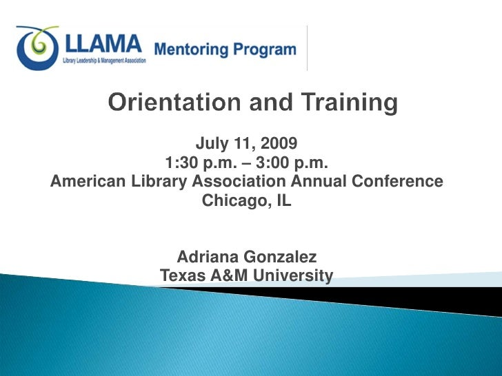 Orientation and Training<br />July 11, 2009<br />1:30 p.m. – 3:00 p.m. <br />American Library Association Annual Conferenc...