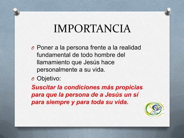 IMPORTANCIAO Poner a la persona frente a la realidadfundamental de todo hombre delllamamiento que Jesús hacepersonalmente ...