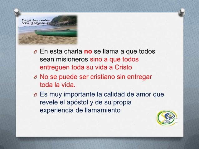 O En esta charla no se llama a que todossean misioneros sino a que todosentreguen toda su vida a CristoO No se puede ser c...