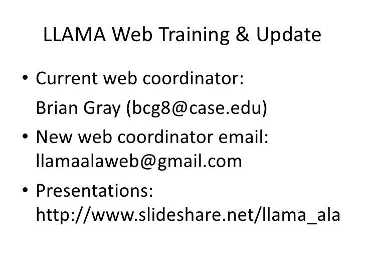 LLAMA Web Training & Update<br />Current web coordinator:<br />Brian Gray (bcg8@case.edu)<br />New web coordinator email: ...