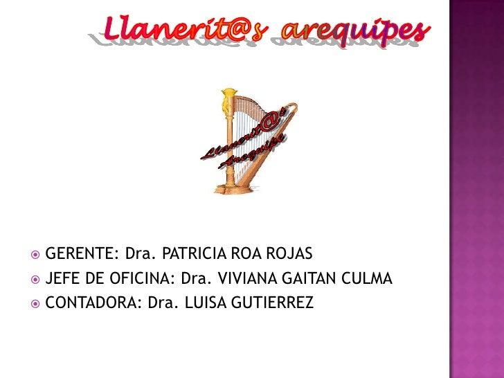 Llanerit@s  arequipes<br />Llanerit@s<br />Arequipe<br />GERENTE: Dra. PATRICIA ROA ROJAS<br />JEFE DE OFICINA: Dra. VIVIA...