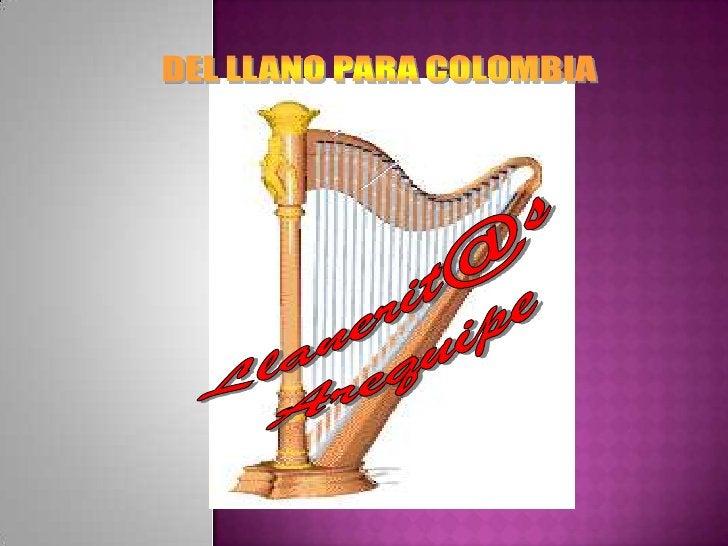 DEL LLANO PARA COLOMBIA<br />Llanerit@s<br />Arequipe<br />