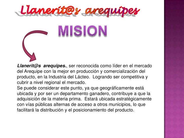Llanerit@s  arequipes<br />MISION<br />Llanerit@s  arequipes., ser reconocida como líder en el mercado del Arequipe con la...