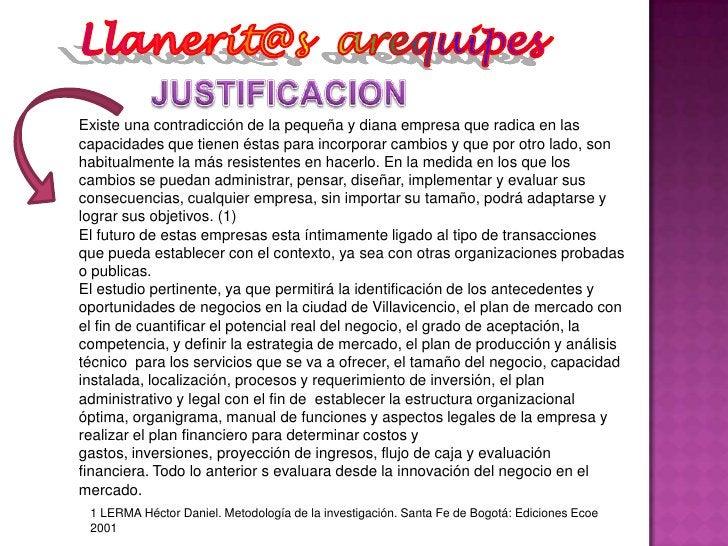Llanerit@s  arequipes<br />JUSTIFICACION<br />Existe una contradicción de la pequeña y diana empresa que radica en las cap...