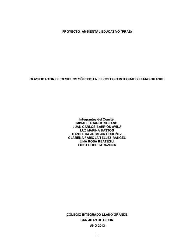 1PROYECTO AMBIENTAL EDUCATIVO (PRAE)CLASIFICACIÓN DE RESIDUOS SÓLIDOS EN EL COLEGIO INTEGRADO LLANO GRANDEIntegrantes del ...