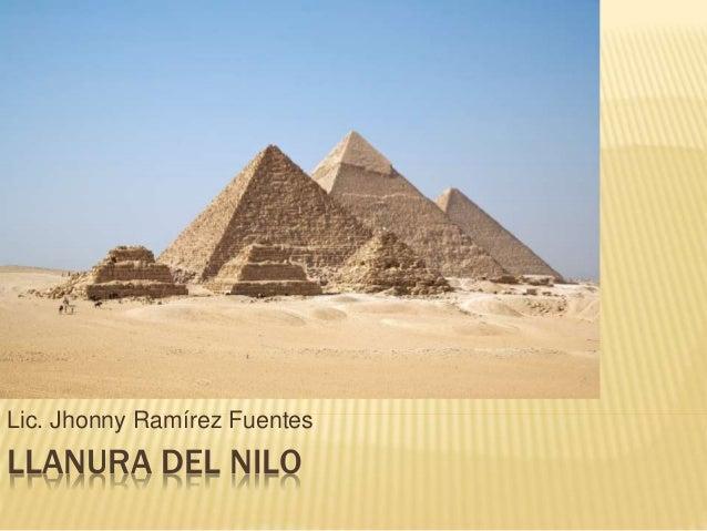LLANURA DEL NILO Lic. Jhonny Ramírez Fuentes