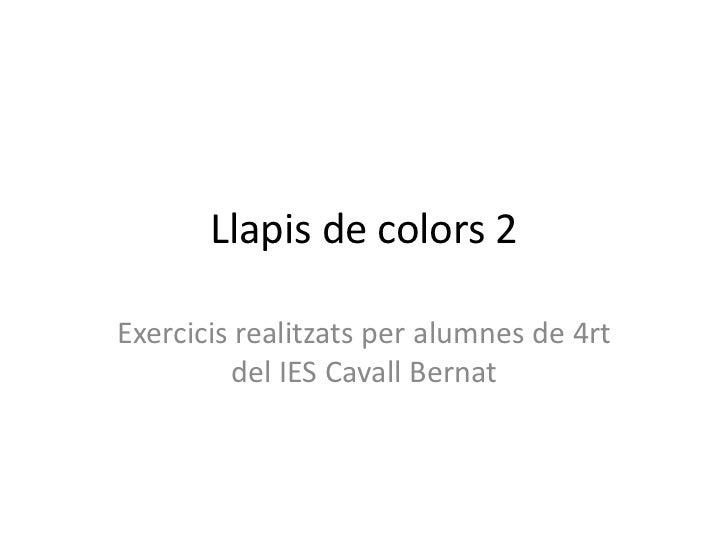 Llapis de colors 2Exercicis realitzats per alumnes de 4rt         del IES Cavall Bernat