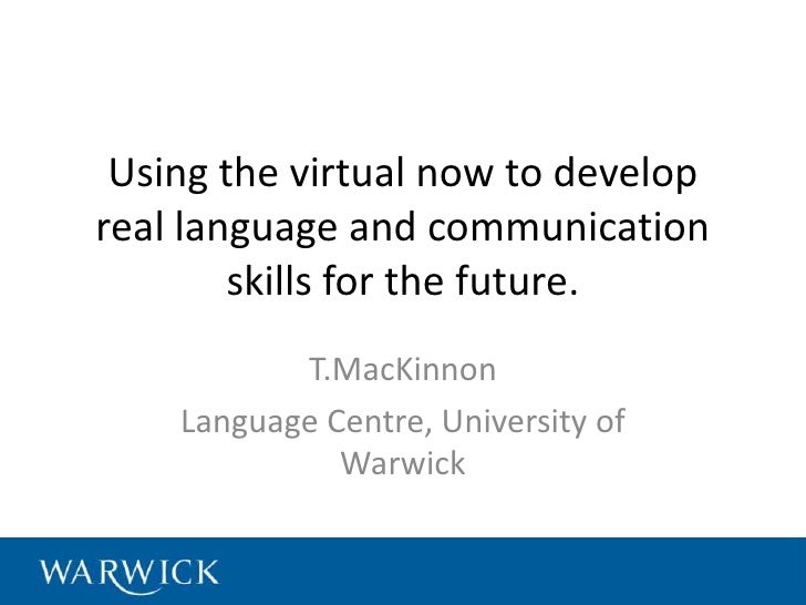 Using the virtual now to developreal language and communication        skills for the future.           T.MacKinnon    Lan...