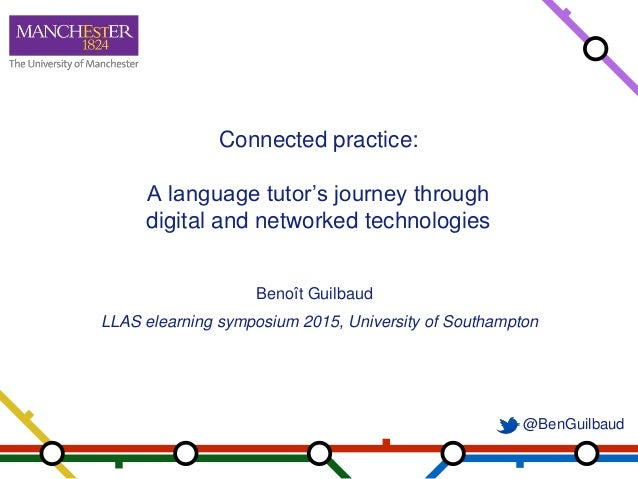 @BenGuilbaud Connected practice: A language tutor's journey through digital and networked technologies Benoît Guilbaud LLA...