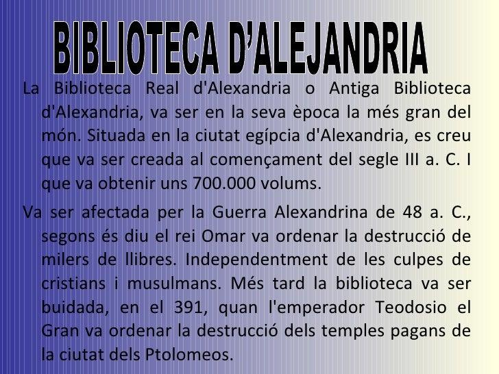 La Biblioteca Real d'Alexandria o Antiga Biblioteca d'Alexandria, va ser en la seva època la més gran del món. Situada en ...
