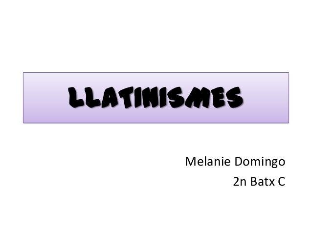 LLATINISMES       Melanie Domingo              2n Batx C