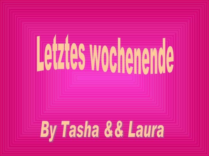 Letztes wochenende By Tasha && Laura