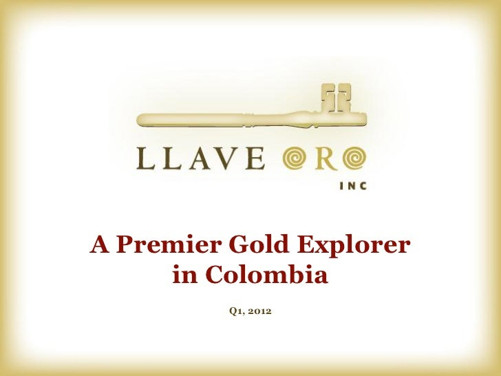 A Premier Gold Explorer     in Colombia         Q1, 2012
