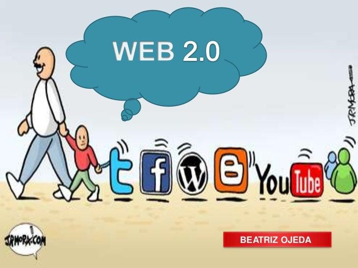 WEB 2.0<br />BEATRIZ OJEDA<br />