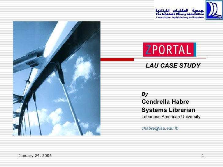 LAU CASE STUDY                   By                   Cendrella Habre                   Systems Librarian                 ...