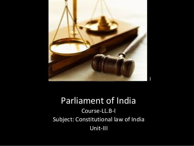 Parliament of India Course-LL.B-I Subject: Constitutional law of India Unit-III 1