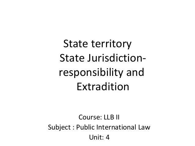 Llb ii pil u 4 2 state jurisdiction-terrotiry and extradition