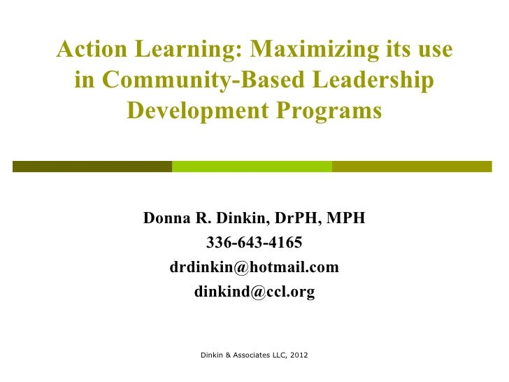 Action Learning: Maximizing its use in Community-Based Leadership      Development Programs       Donna R. Dinkin, DrPH, M...