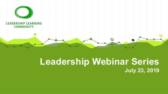 Leadership Webinar Series July 23, 2019
