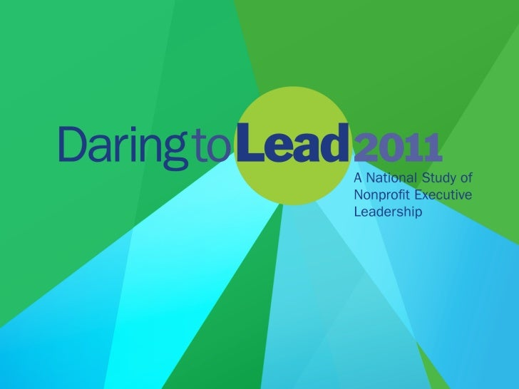 What is Daring to Lead?  •  More than 3,000 executive directors     participated in Daring to Lead 2011, the third     nat...