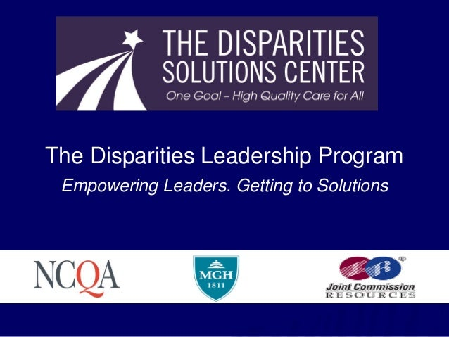 The Disparities Leadership Program Empowering Leaders. Getting to Solutions