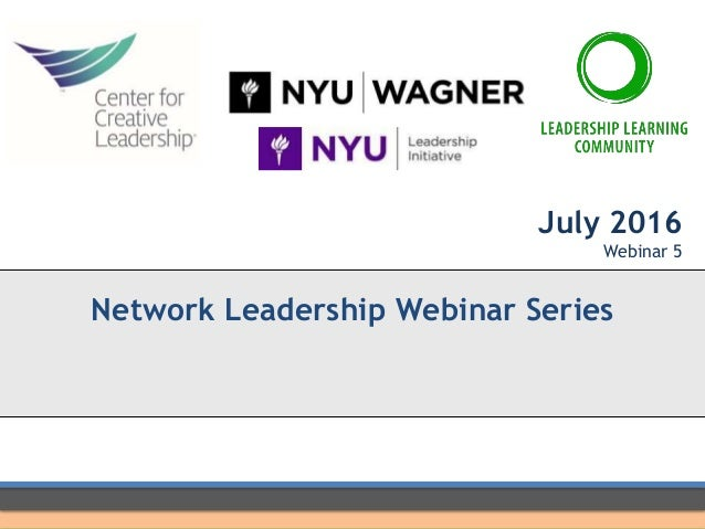 July 2016 Webinar 5 Network Leadership Webinar Series