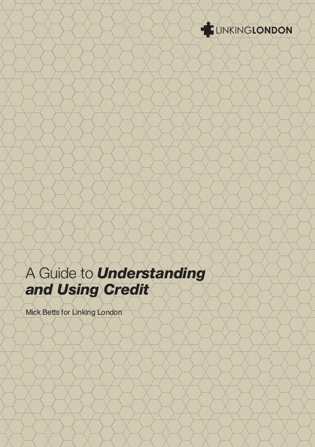 A Guide to Understanding and Using Credit Mick Betts for Linking London