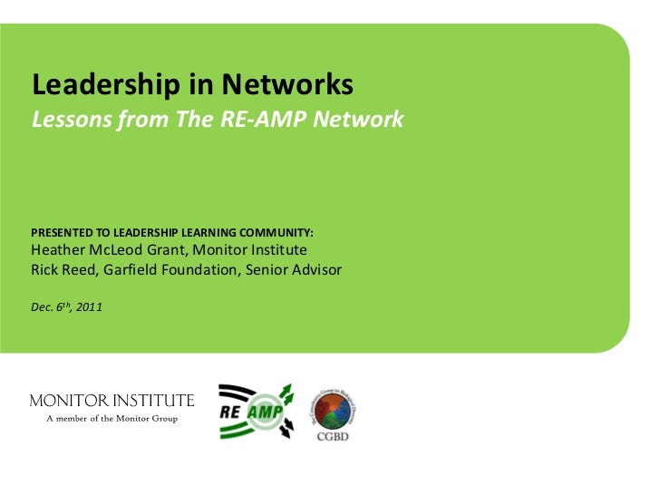 Leadership in NetworksLessons from The RE-AMP NetworkPRESENTED TO LEADERSHIP LEARNING COMMUNITY:Heather McLeod Grant, Moni...