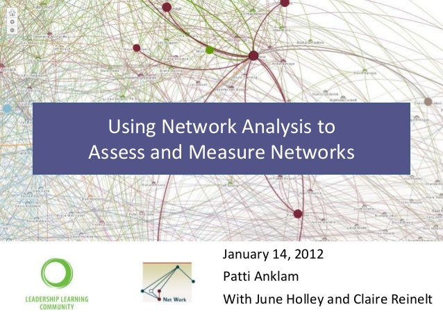 Using Network Analysis toAssess and Measure Networks             January 14, 2012             Patti Anklam             Wit...