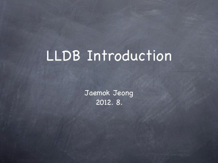 LLDB Introduction     Jaemok Jeong        2012. 8.