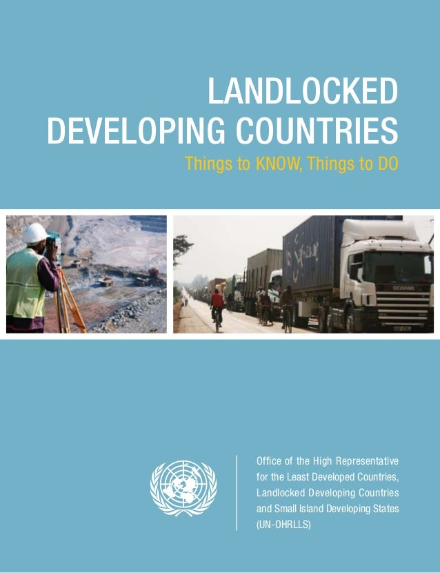 LANDLOCKED DEVELOPING COUNTRIES Things to KNOW, Things to DO Office of the High Representative for the Least Developed Cou...