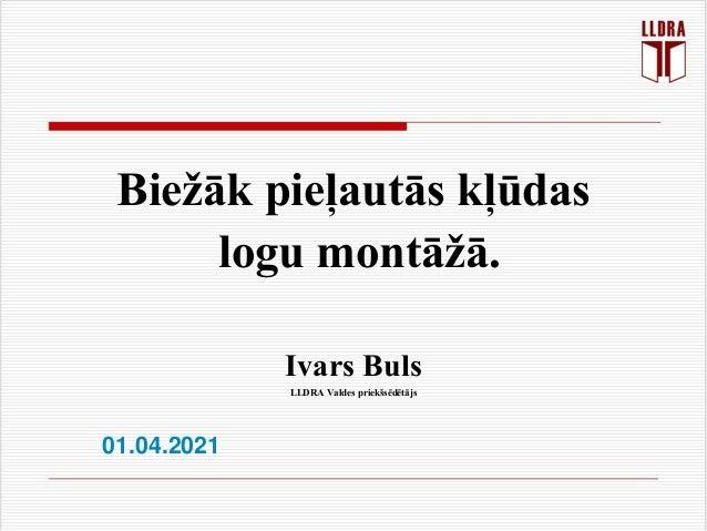 Biežāk pieļautās kļūdas logu montāžā. Ivars Buls LLDRA Valdes priekšsēdētājs 01.04.2021
