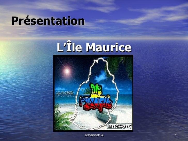 Présentation <ul><li>L'Île Maurice </li></ul>