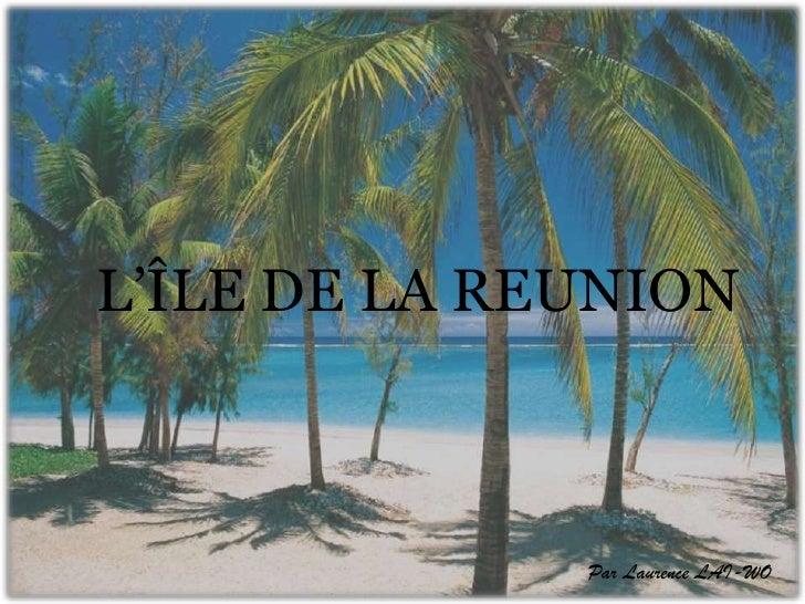 L'ÎLE DE LA REUNION<br />Par Laurence LAI-WO<br />