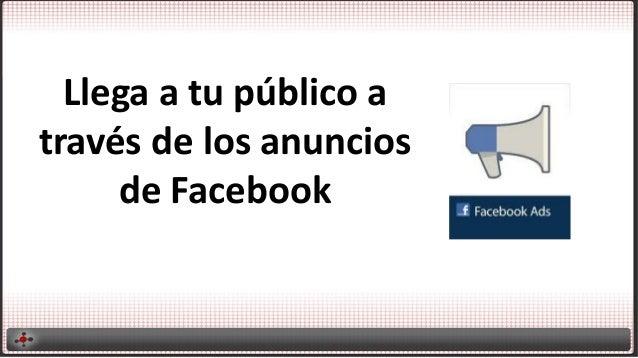 Llega a tu público a través de los anuncios de Facebook