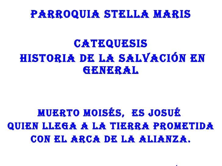 PARROQUIA STELLA MARIS         CATEQUESIS HISTORIA DE LA SALVACIÓN EN          gENERAL     MUERTO MOISéS, ES JOSUéQUIEN LL...