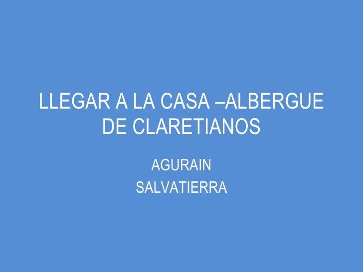 LLEGAR A LA CASA –ALBERGUE DE CLARETIANOS AGURAIN SALVATIERRA