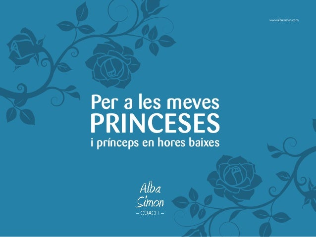 Per a les meves PRINCESES i prínceps en hores baixes www.albasimon.com