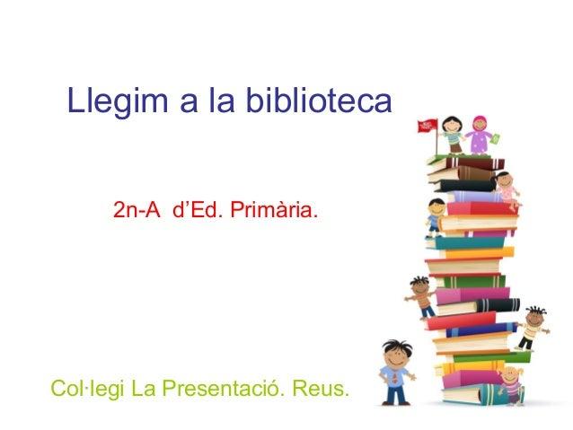 Llegim a la biblioteca 2n-A d'Ed. Primària. Col·legi La Presentació. Reus.