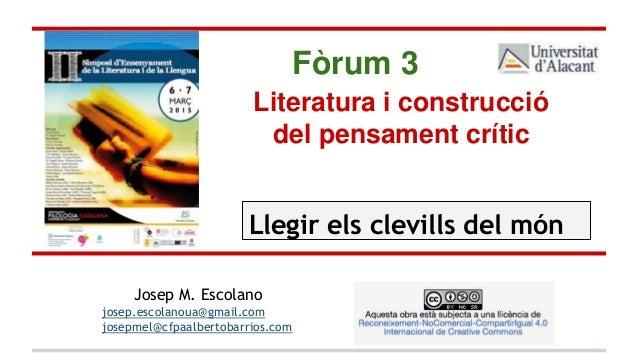 Literatura i construcció del pensament crític Josep M. Escolano josep.escolanoua@gmail.com josepmel@cfpaalbertobarrios.com...