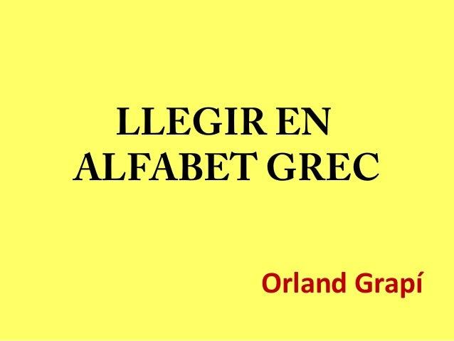 LLEGIR EN ALFABET GREC Orland Grapí