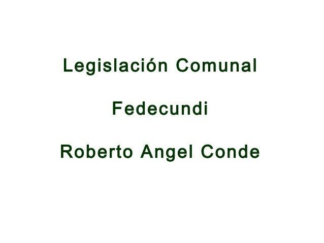 Legislación Comunal  Fedecundi  Roberto Angel Conde