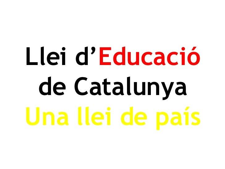 Llei d' Educació de Catalunya Una llei de país