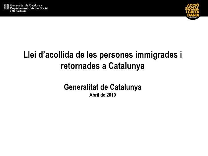 Llei d'acollida de les persones immigrades i retornades a Catalunya Generalitat de Catalunya Abril de 2010