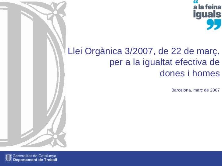 Llei Orgànica 3/2007, de 22 de març, per a la igualtat efectiva de dones i homes Barcelona, març de 2007