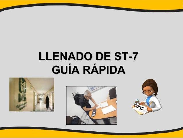 LLENADO DE ST-7LLENADO DE ST-7GUÍA RÁPIDAGUÍA RÁPIDA
